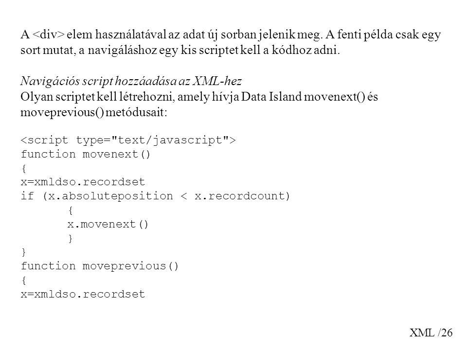 XML /26 A elem használatával az adat új sorban jelenik meg. A fenti példa csak egy sort mutat, a navigáláshoz egy kis scriptet kell a kódhoz adni. Nav