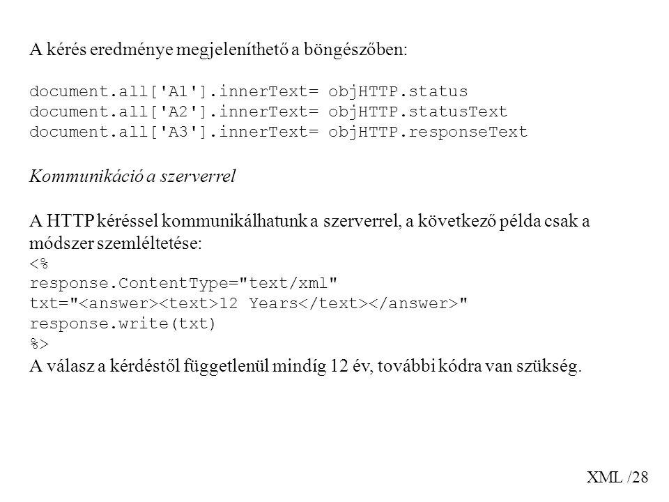 XML /28 A kérés eredménye megjeleníthető a böngészőben: document.all['A1'].innerText= objHTTP.status document.all['A2'].innerText= objHTTP.statusText