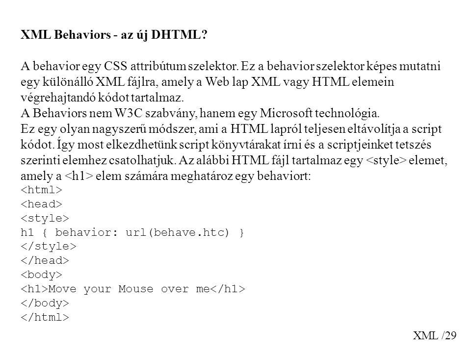 XML /29 XML Behaviors - az új DHTML? A behavior egy CSS attribútum szelektor. Ez a behavior szelektor képes mutatni egy különálló XML fájlra, amely a