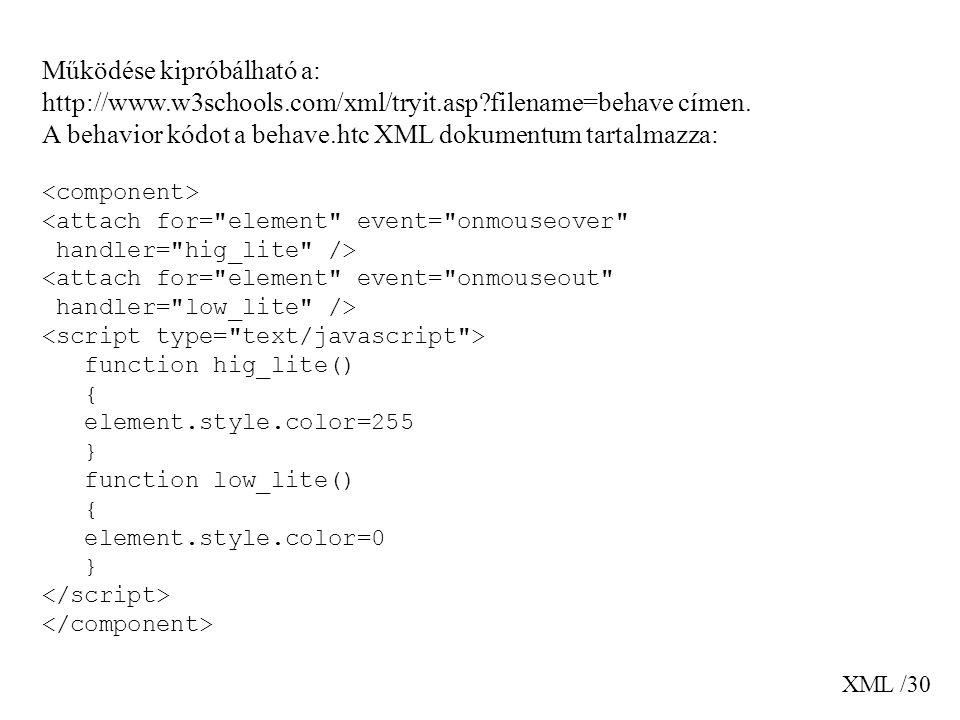 XML /30 Működése kipróbálható a: http://www.w3schools.com/xml/tryit.asp?filename=behave címen. A behavior kódot a behave.htc XML dokumentum tartalmazz