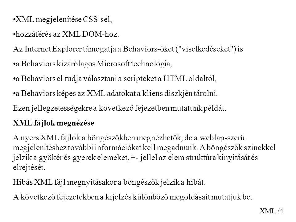 XML /15 Title Artist XML CDATA Az XML dokumentumban a parser a CDATA szakaszban lévő szöveg kivételével minden szöveget elemez.