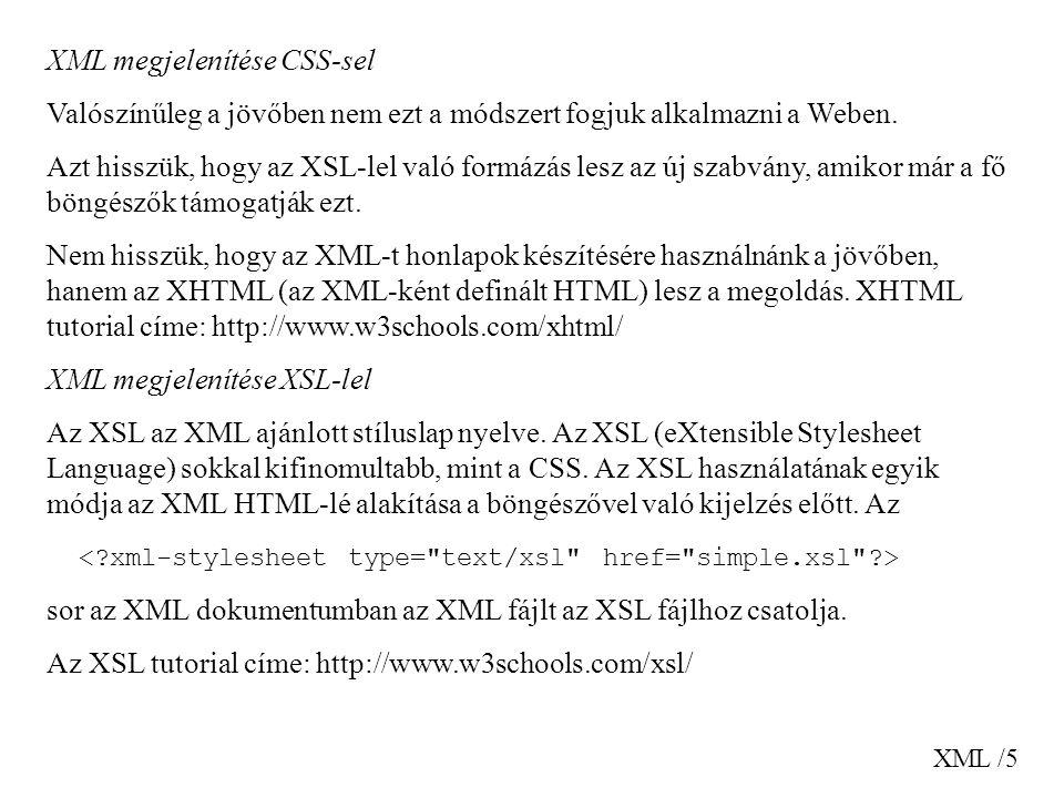 XML /5 XML megjelenítése CSS-sel Valószínűleg a jövőben nem ezt a módszert fogjuk alkalmazni a Weben. Azt hisszük, hogy az XSL-lel való formázás lesz