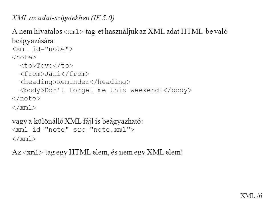XML /7 Adat csatolás (Data Binding) Az adat-szigetek HTML elemekhez köthetők (a HTML táblázatokhoz hasonlóan).
