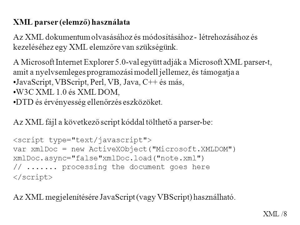 XML /9 XML névterek (namespaces) Mivel az XML-ben az elem nevek nem rögzítettek, nagyon gyakran névütközés áll elő, amikor két különböző dokumentum ugyanazt a nevet használja két különböző típusú elem leírására, pl.: Apples Bananas és African Coffee Table 80 120 Ha ezt a két dokumentumot összeraknánk, akkor névütközés keletkezne.