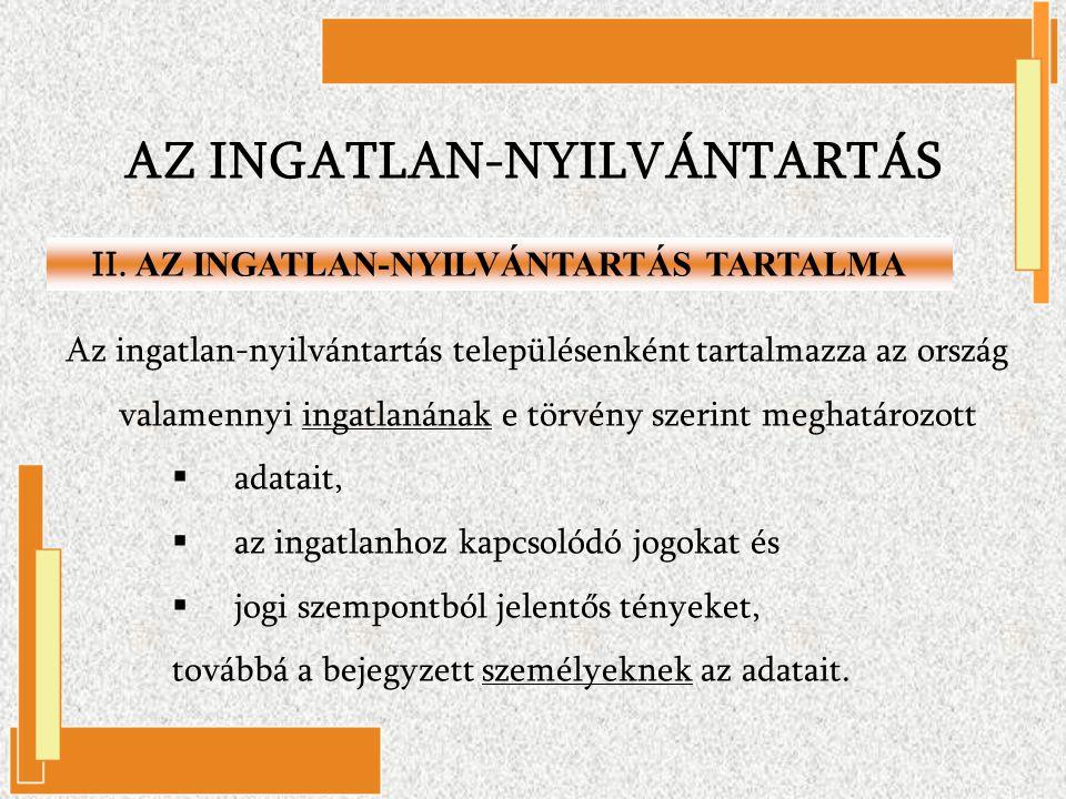 Az ingatlan-nyilvántartás településenként tartalmazza az ország valamennyi ingatlanának e törvény szerint meghatározott  adatait,  az ingatlanhoz ka