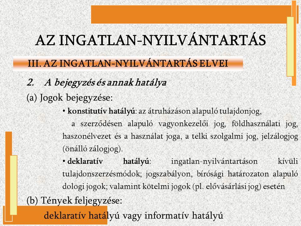 AZ INGATLAN-NYILVÁNTARTÁS 2. A bejegyzés és annak hatálya (a) Jogok bejegyzése: konstitutív hatályú: az átruházáson alapuló tulajdonjog, a szerződésen