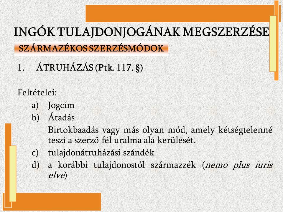1.ÁTRUHÁZÁS (Ptk. 117. §) Feltételei: a)Jogcím b)Átadás Birtokbaadás vagy más olyan mód, amely kétségtelenné teszi a szerző fél uralma alá kerülését.