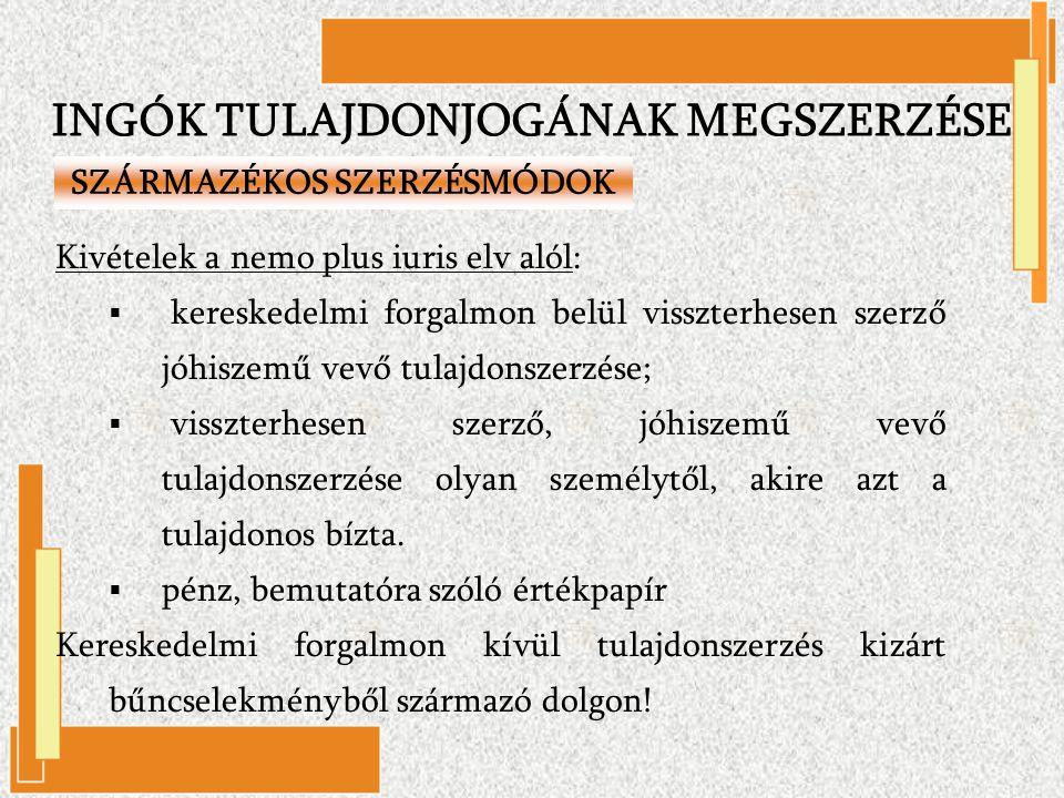 Kivételek a nemo plus iuris elv alól:  kereskedelmi forgalmon belül visszterhesen szerző jóhiszemű vevő tulajdonszerzése;  visszterhesen szerző, jóh