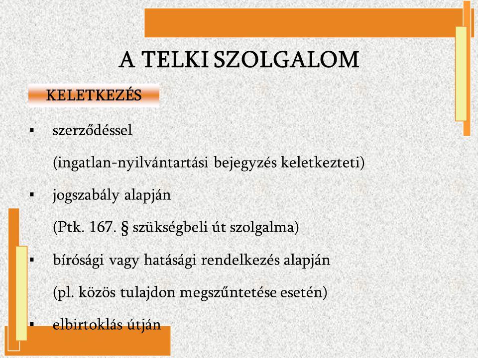  szerződéssel (ingatlan-nyilvántartási bejegyzés keletkezteti)  jogszabály alapján (Ptk. 167. § szükségbeli út szolgalma)  bírósági vagy hatásági r