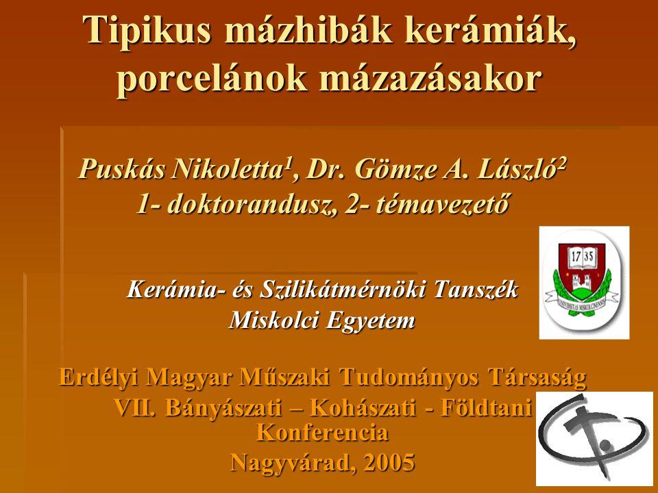 Tipikus mázhibák kerámiák, porcelánok mázazásakor Puskás Nikoletta 1, Dr.