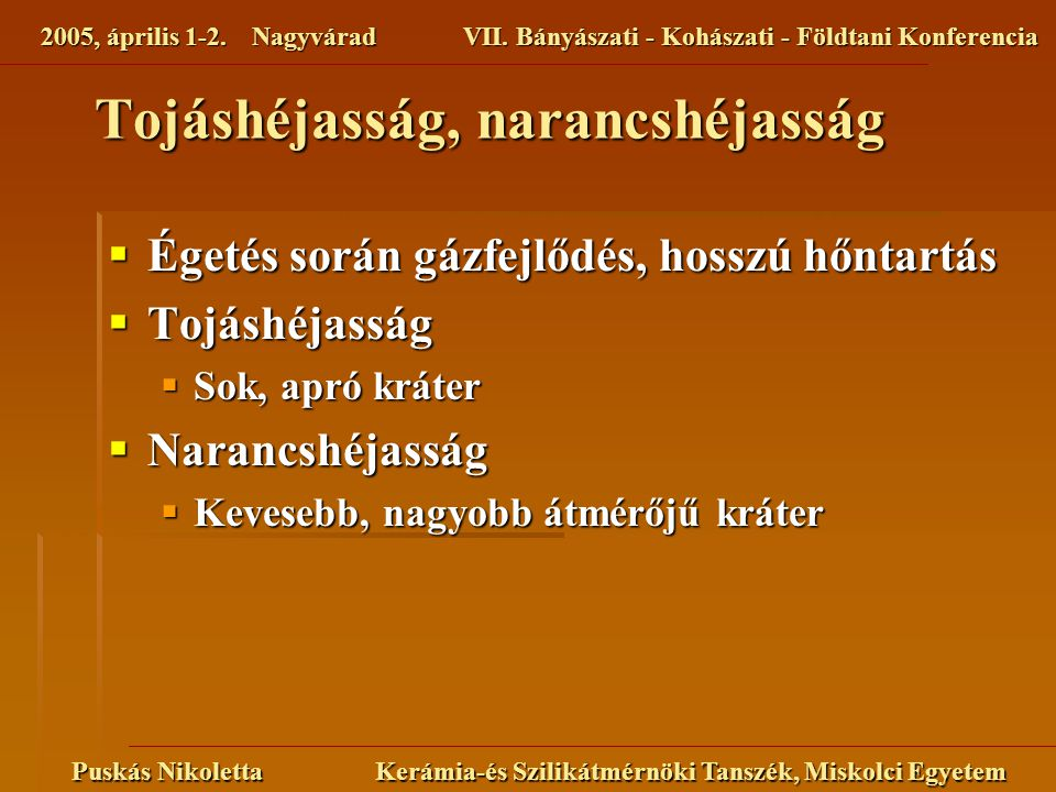 2005, április 1-2. NagyváradVII. Bányászati - Kohászati - Földtani Konferencia Puskás Nikoletta Kerámia-és Szilikátmérnöki Tanszék, Miskolci Egyetem T
