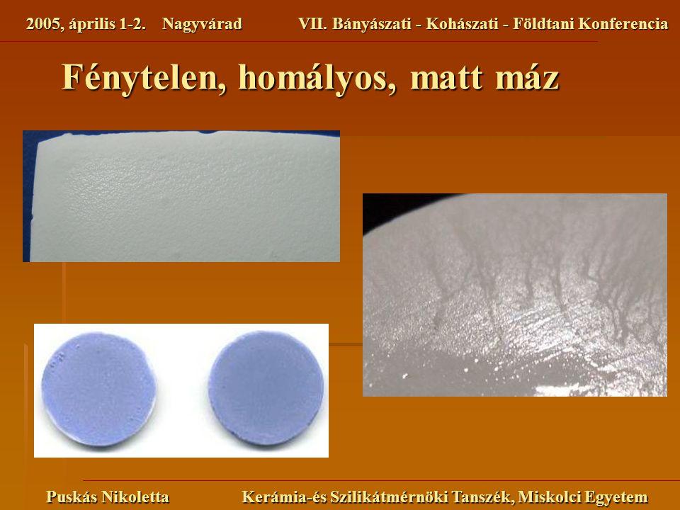 2005, április 1-2. NagyváradVII. Bányászati - Kohászati - Földtani Konferencia Puskás Nikoletta Kerámia-és Szilikátmérnöki Tanszék, Miskolci Egyetem F