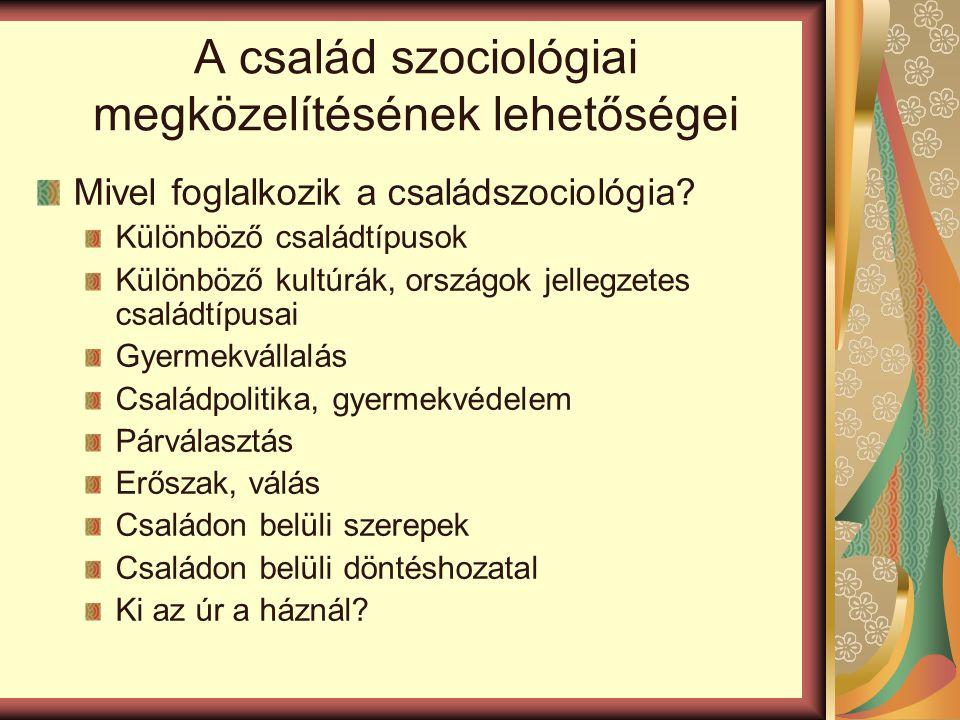 A család szociológiai megközelítésének lehetőségei Mivel foglalkozik a családszociológia.