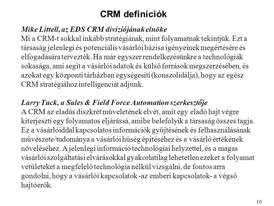 CRM definíciók Mike Littell, az EDS CRM divizíójának elnöke Mi a CRM-t sokkal inkább stratégiának, mint folyamatnak tekintjük. Ezt a társaság jelenleg
