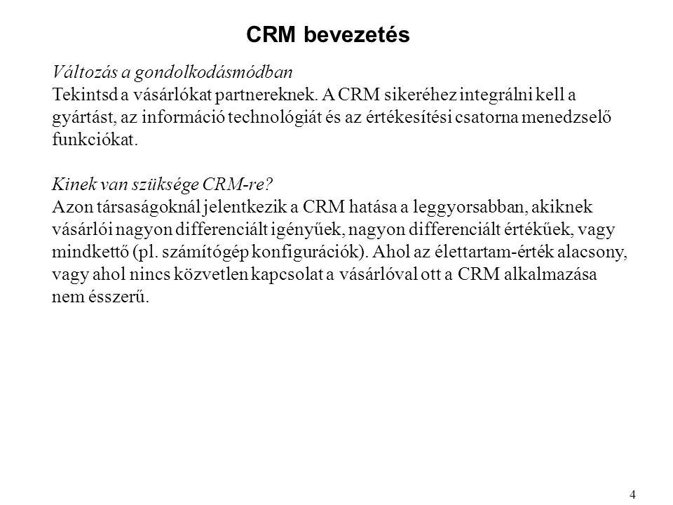 CRM bevezetés Változás a gondolkodásmódban Tekintsd a vásárlókat partnereknek. A CRM sikeréhez integrálni kell a gyártást, az információ technológiát