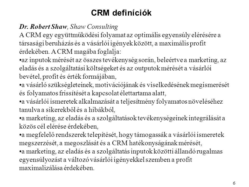 CRM definíciók Martin Brendling CRM konzultáns, The Simpl Group Limited A CRM célja olyan üzleti stratégiák és a támogató technológiák fejlesztése és implementálása, melyek szűkítik a réseket a szervezet jelenlegi és lehetséges teljesítménye között a vásárlók megismerésében, a növekedésben és a megőrzésben.