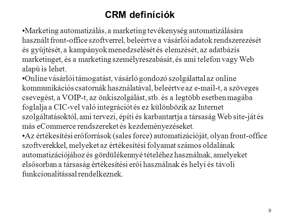 CRM definíciók Marketing automatizálás, a marketing tevékenység automatizálására használt front-office szoftverrel, beleértve a vásárlói adatok rendsz