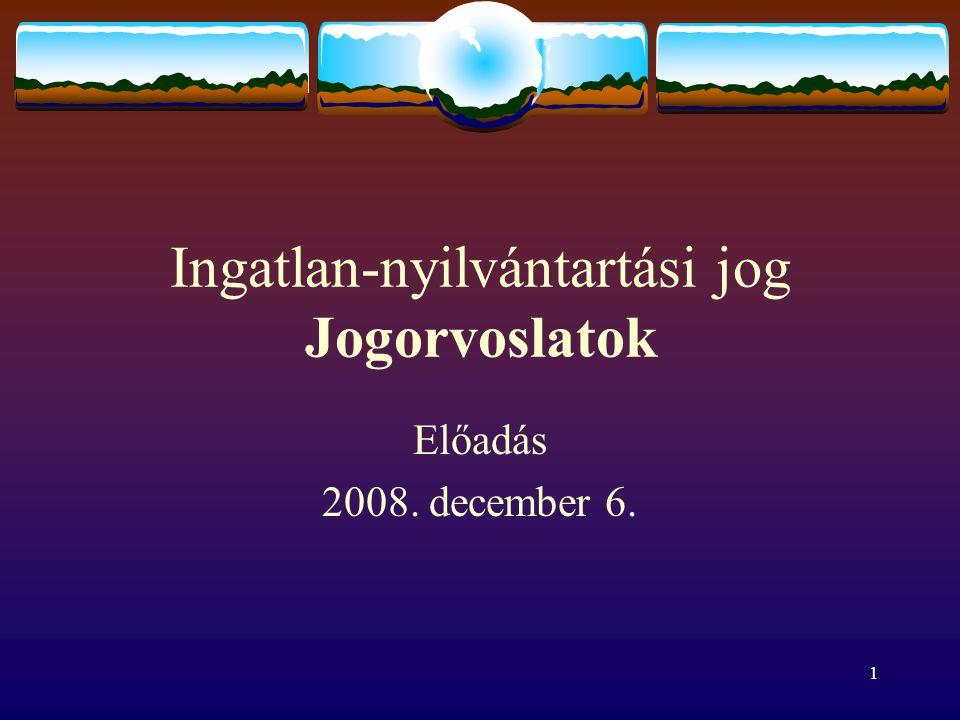 1 Ingatlan-nyilvántartási jog Jogorvoslatok Előadás 2008. december 6.