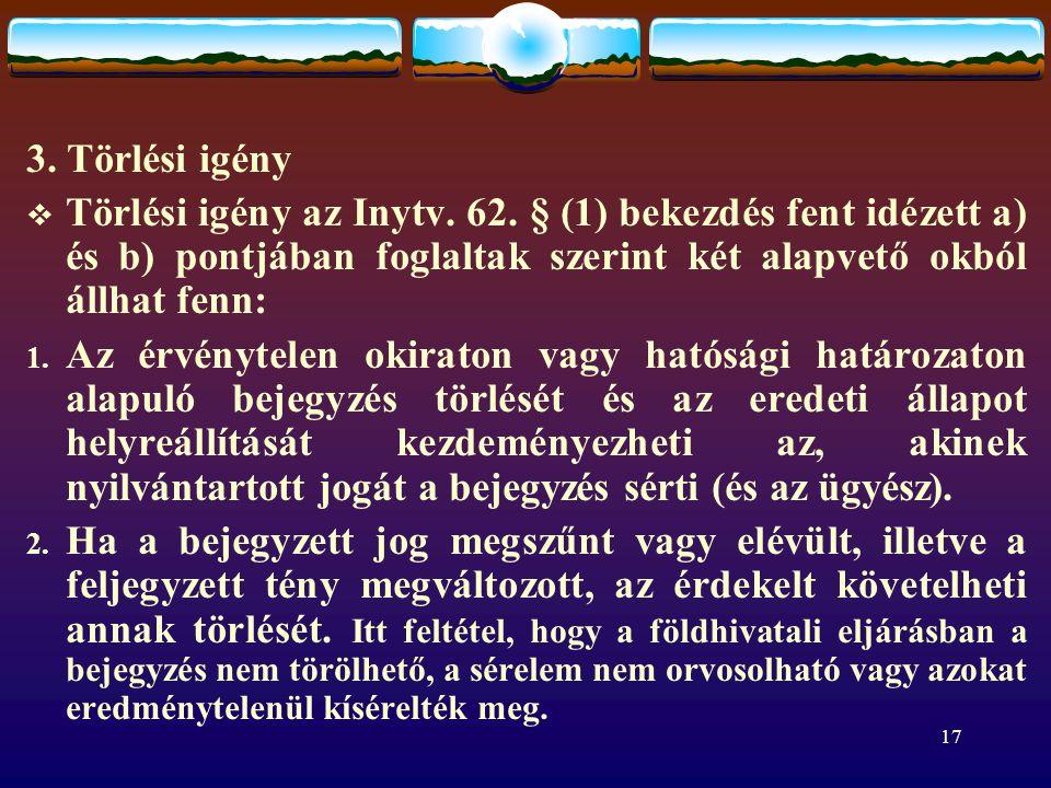 17 3.Törlési igény  Törlési igény az Inytv. 62.