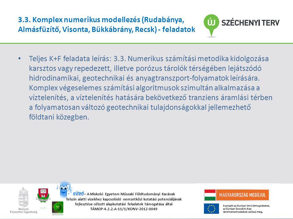 """""""A Miskolci Egyetemen működő tudományos képzési műhelyek összehangolt minőségi fejlesztése TÁMOP-4.2.2/B-10/1-2010-0008 KÚTFŐ KÚTFŐ – A Miskolci Egyetem Műszaki Földtudományi Karának felszín alatti vizekhez kapcsolódó nemzetközi kutatási potenciáljának fejlesztése célzott alapkutatási feladatok támogatása által TÁMOP-4.2.2.A-11/1/KONV-2012-0049 3.3."""