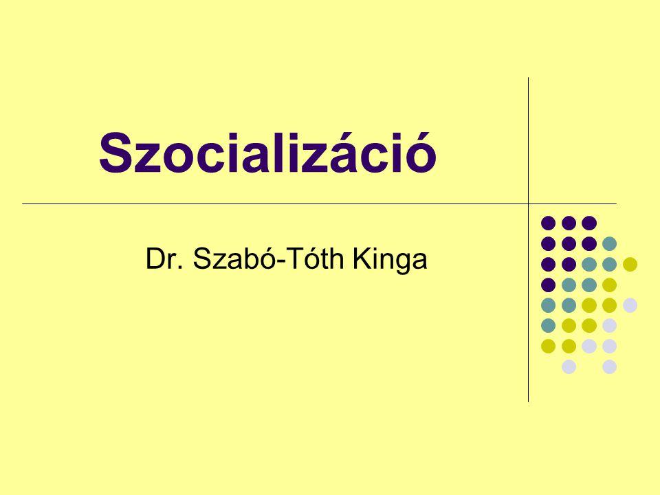 Szocializáció Dr. Szabó-Tóth Kinga