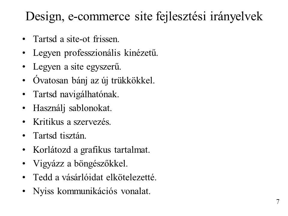Design, e-commerce site fejlesztési irányelvek Tartsd a site-ot frissen. Legyen professzionális kinézetű. Legyen a site egyszerű. Óvatosan bánj az új