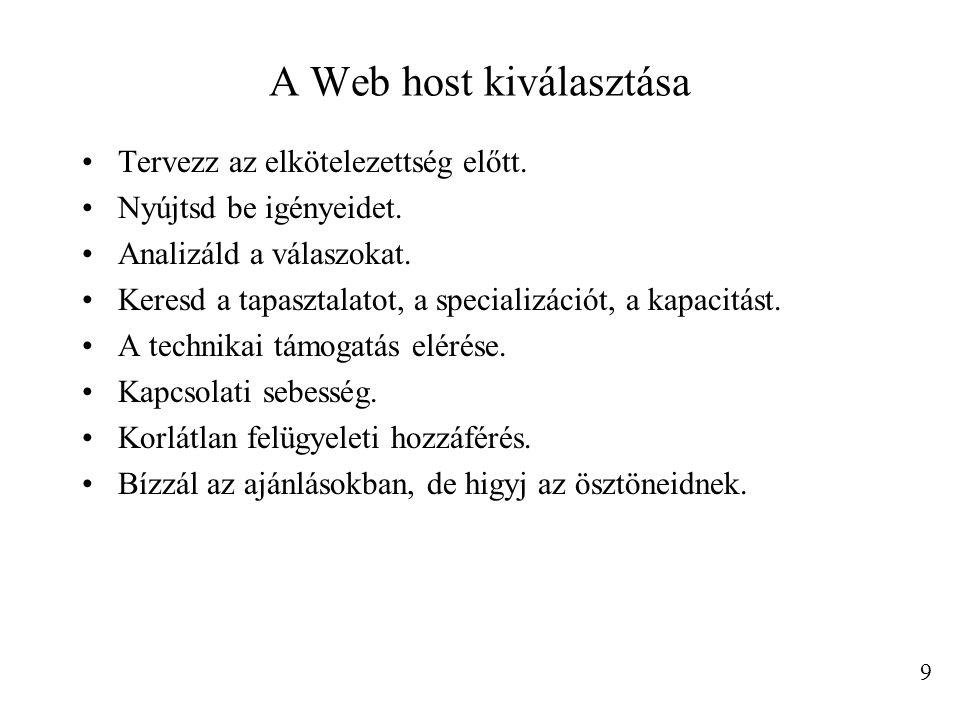 A Web host kiválasztása Tervezz az elkötelezettség előtt. Nyújtsd be igényeidet. Analizáld a válaszokat. Keresd a tapasztalatot, a specializációt, a k