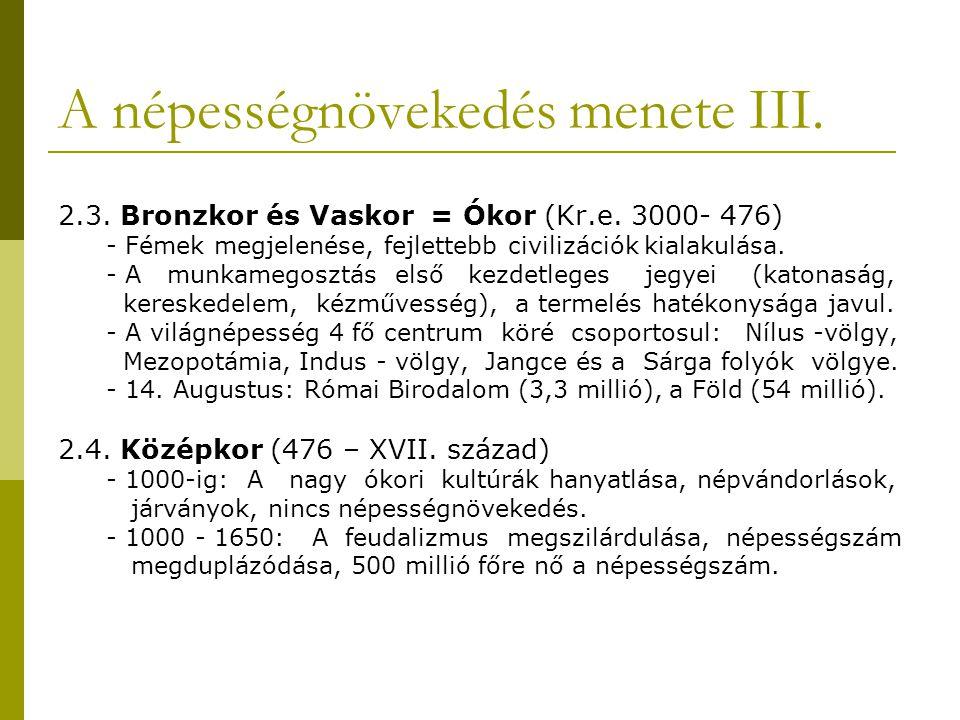 A népességnövekedés menete III. 2.3. Bronzkor és Vaskor = Ókor (Kr.e. 3000- 476) - Fémek megjelenése, fejlettebb civilizációk kialakulása. - A munkame