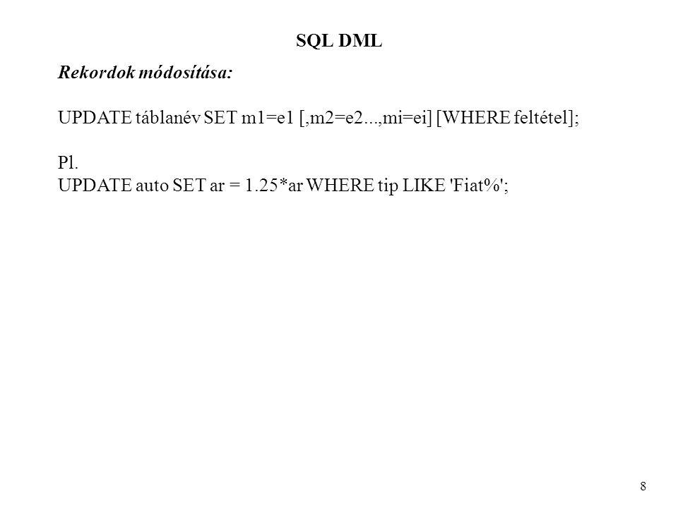 SQL DML 8 Rekordok módosítása: UPDATE táblanév SET m1=e1 [,m2=e2...,mi=ei] [WHERE feltétel]; Pl.