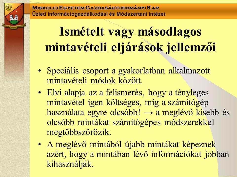 Miskolci Egyetem Gazdaságtudományi Kar Üzleti Információgazdálkodási és Módszertani Intézet Ismételt vagy másodlagos mintavételi eljárások jellemzői S