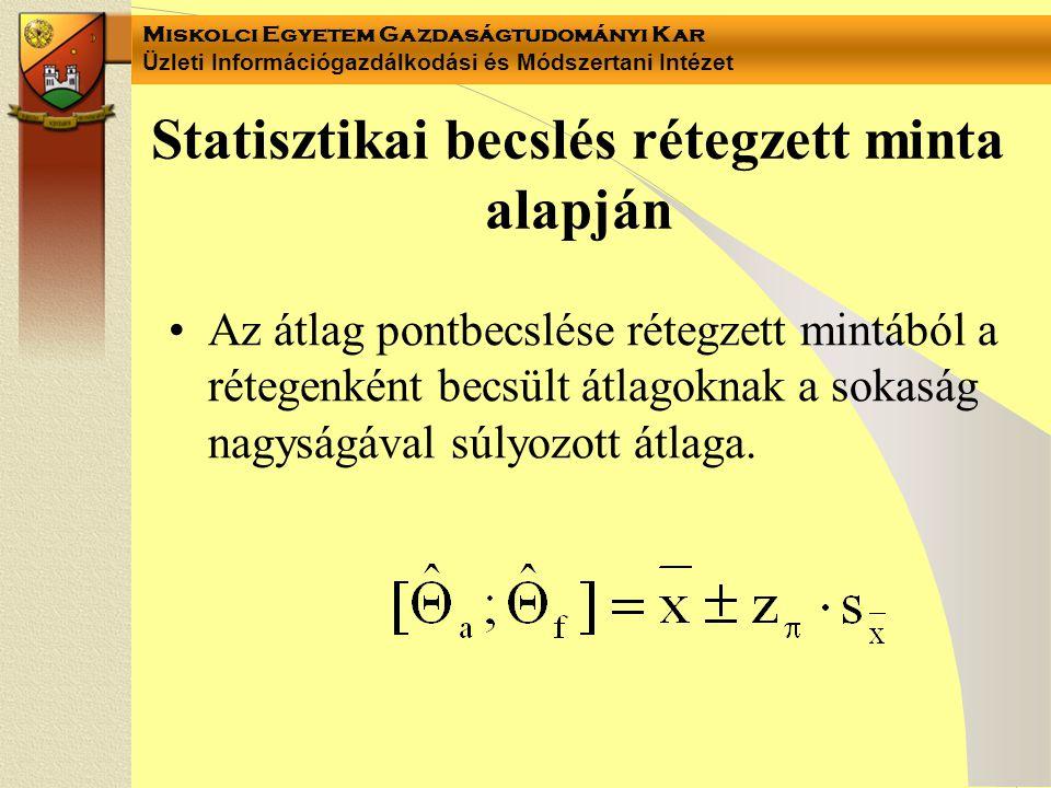 Miskolci Egyetem Gazdaságtudományi Kar Üzleti Információgazdálkodási és Módszertani Intézet Statisztikai becslés rétegzett minta alapján Az átlag pont