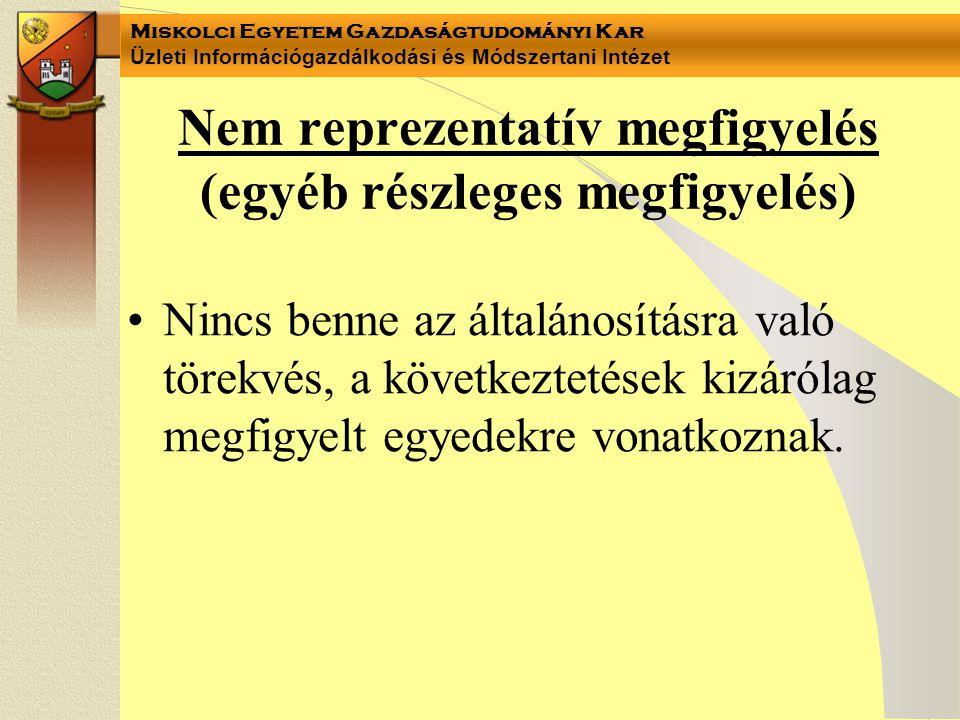 Miskolci Egyetem Gazdaságtudományi Kar Üzleti Információgazdálkodási és Módszertani Intézet Nem reprezentatív megfigyelés (egyéb részleges megfigyelés