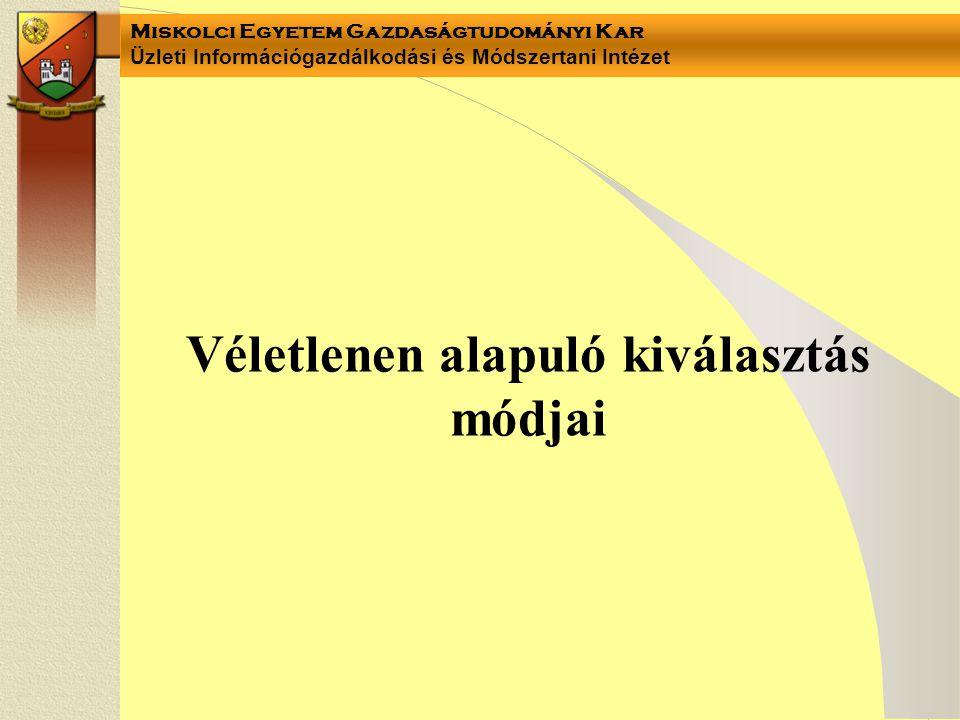 Miskolci Egyetem Gazdaságtudományi Kar Üzleti Információgazdálkodási és Módszertani Intézet Véletlenen alapuló kiválasztás módjai