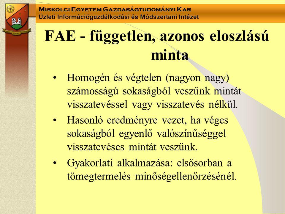 Miskolci Egyetem Gazdaságtudományi Kar Üzleti Információgazdálkodási és Módszertani Intézet FAE - független, azonos eloszlású minta Homogén és végtele