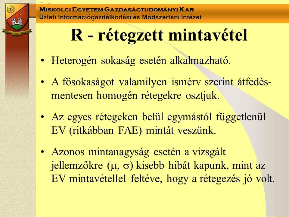 Miskolci Egyetem Gazdaságtudományi Kar Üzleti Információgazdálkodási és Módszertani Intézet R - rétegzett mintavétel Heterogén sokaság esetén alkalmaz