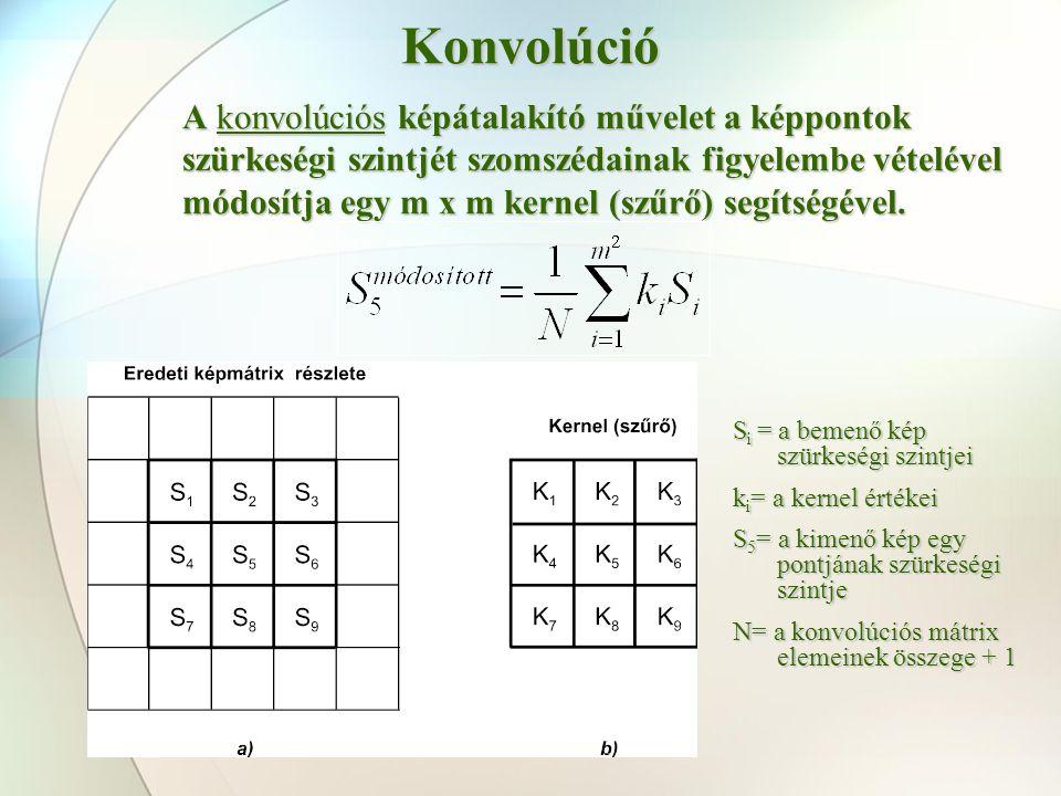 Konvolúció A konvolúciós képátalakító művelet a képpontok szürkeségi szintjét szomszédainak figyelembe vételével módosítja egy m x m kernel (szűrő) se