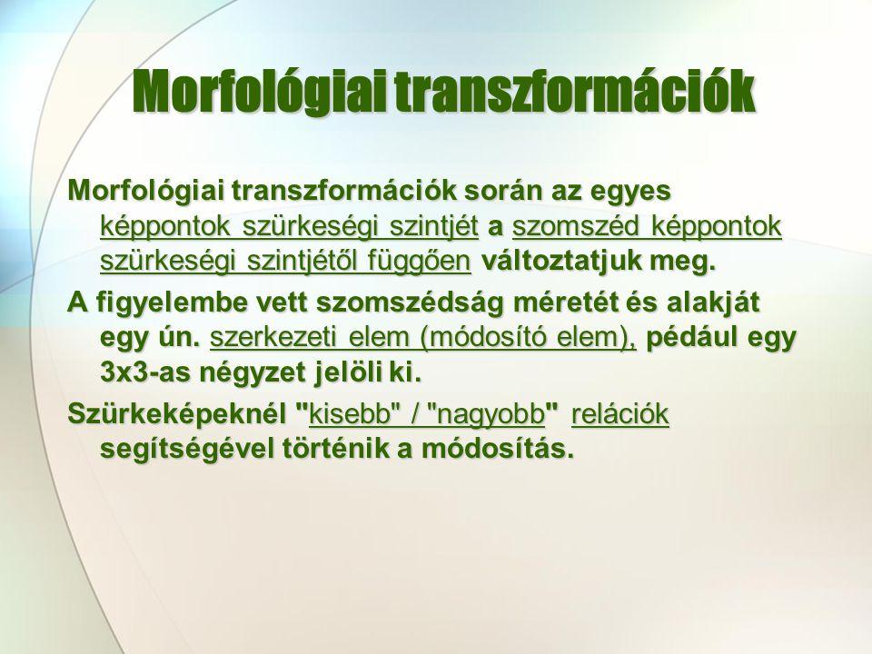 Morfológiai transzformációk Morfológiai transzformációk során az egyes képpontok szürkeségi szintjét a szomszéd képpontok szürkeségi szintjétől függőe