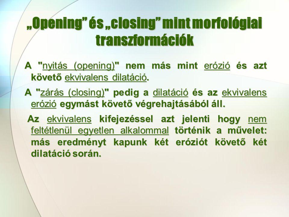 """""""Opening"""" és """"closing"""" mint morfológiai transzformációk A"""