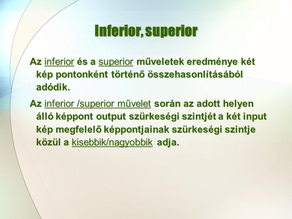 Inferior, superior Az inferior és a superior műveletek eredménye két kép pontonként történő összehasonlításából adódik. Az inferior /superior művelet
