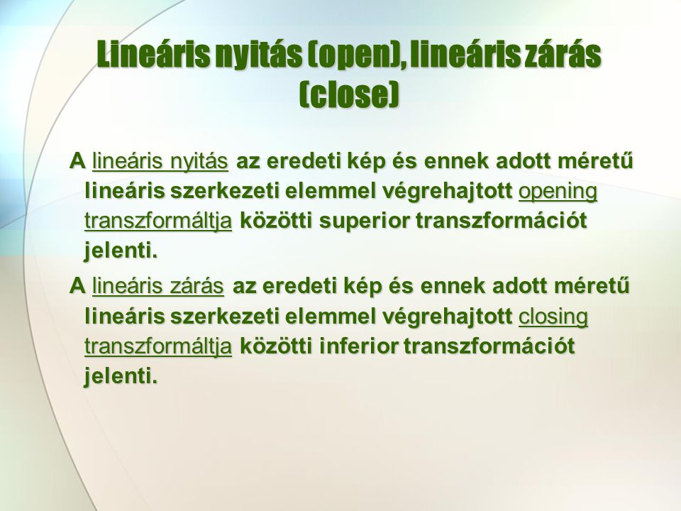 Lineáris nyitás (open), lineáris zárás (close) A lineáris nyitás az eredeti kép és ennek adott méretű lineáris szerkezeti elemmel végrehajtott opening