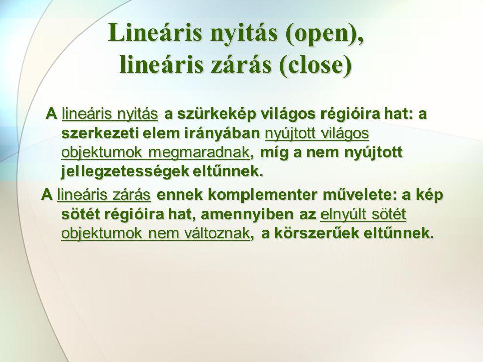 A lineáris nyitás a szürkekép világos régióira hat: a szerkezeti elem irányában nyújtott világos objektumok megmaradnak, míg a nem nyújtott jellegzete