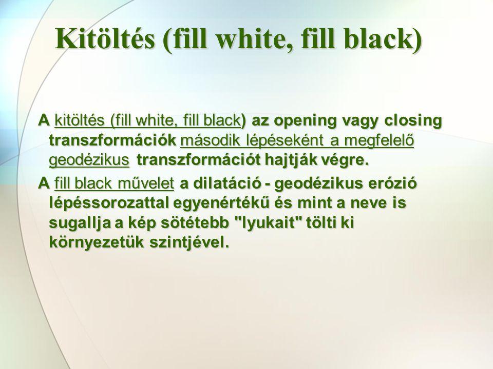 A kitöltés (fill white, fill black) az opening vagy closing transzformációk második lépéseként a megfelelő geodézikus transzformációt hajtják végre. A