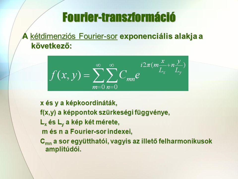 Fourier-transzformáció A kétdimenziós Fourier-sor exponenciális alakja a következő: x és y a képkoordináták, f(x,y) a képpontok szürkeségi függvénye,
