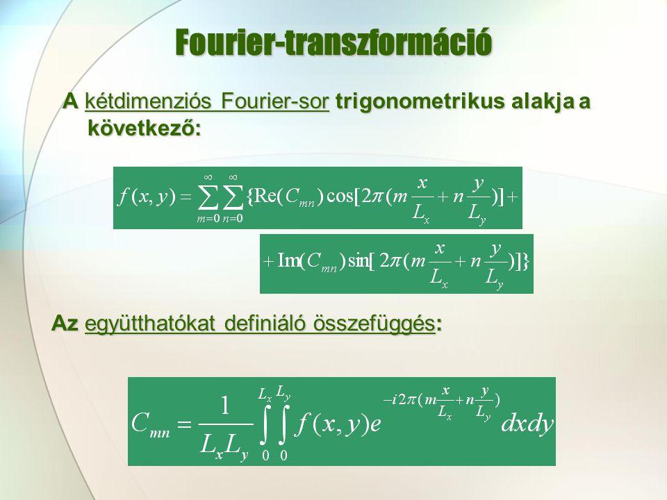 Fourier-transzformáció A kétdimenziós Fourier-sor trigonometrikus alakja a következő: Az együtthatókat definiáló összefüggés: