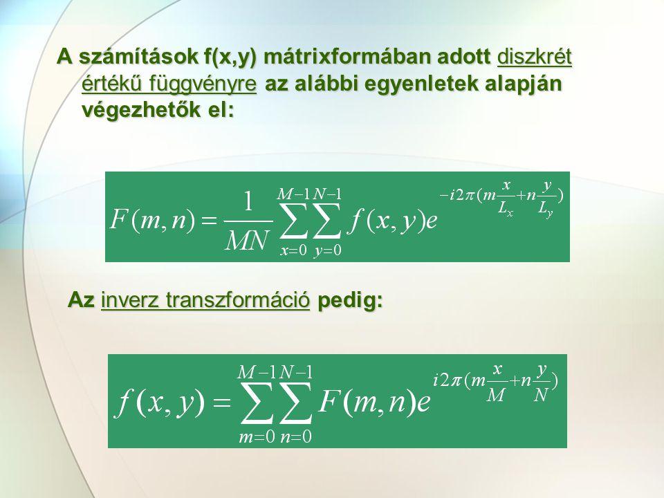 A számítások f(x,y) mátrixformában adott diszkrét értékű függvényre az alábbi egyenletek alapján végezhetők el: Az inverz transzformáció pedig: