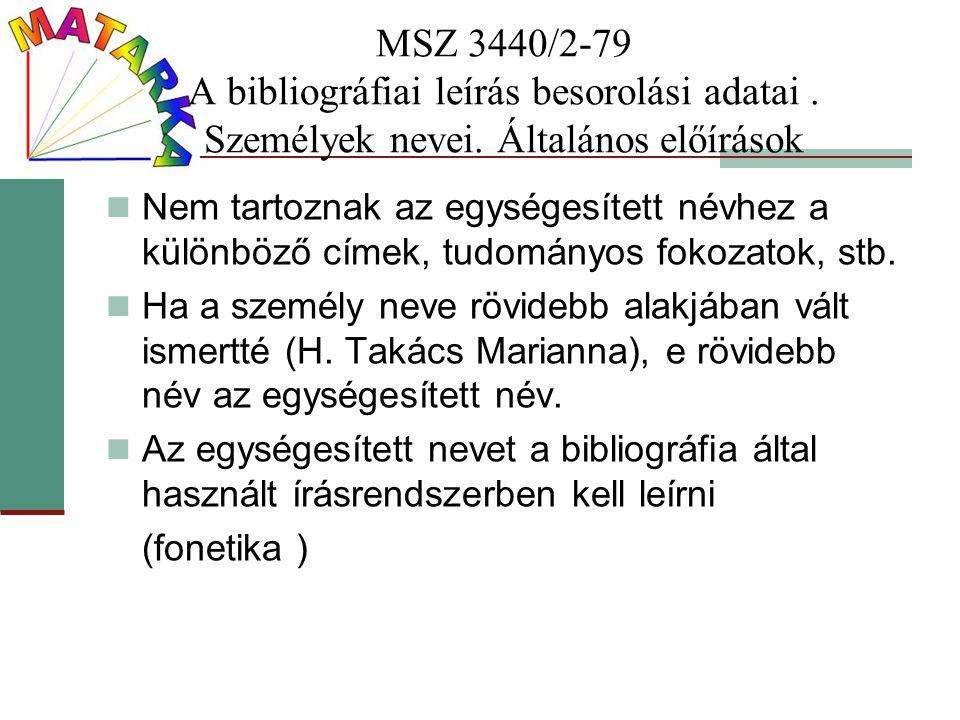 MSZ 3440/2-79 A bibliográfiai leírás besorolási adatai. Személyek nevei. Általános előírások Nem tartoznak az egységesített névhez a különböző címek,