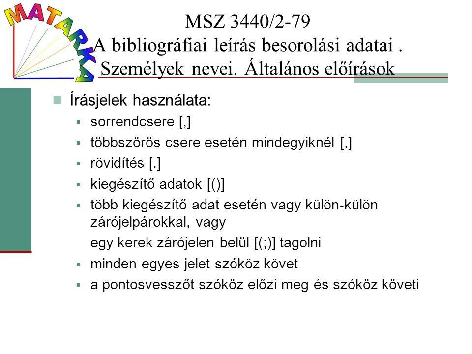 MSZ 3440/2-79 A bibliográfiai leírás besorolási adatai. Személyek nevei. Általános előírások Írásjelek használata:  sorrendcsere [,]  többszörös cse