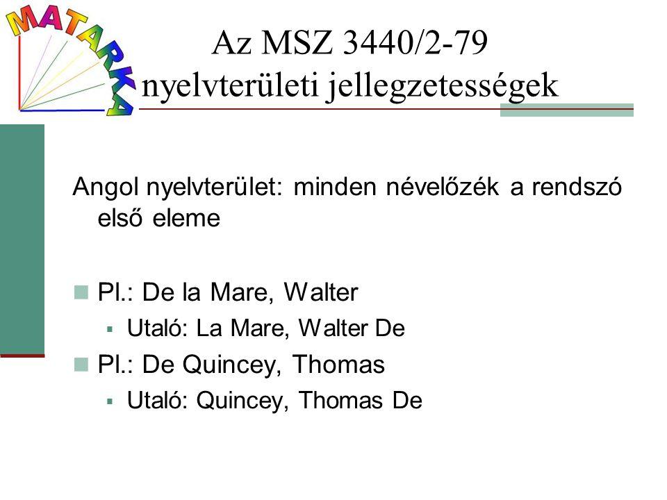 Az MSZ 3440/2-79 nyelvterületi jellegzetességek Angol nyelvterület: minden névelőzék a rendszó első eleme Pl.: De la Mare, Walter  Utaló: La Mare, Wa