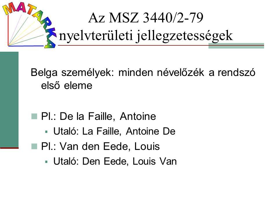 Az MSZ 3440/2-79 nyelvterületi jellegzetességek Belga személyek: minden névelőzék a rendszó első eleme Pl.: De la Faille, Antoine  Utaló: La Faille,