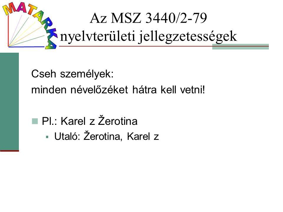 Az MSZ 3440/2-79 nyelvterületi jellegzetességek Cseh személyek: minden névelőzéket hátra kell vetni! Pl.: Karel z Žerotina  Utaló: Žerotina, Karel z